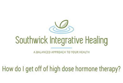 How do I get off of high dose hormone therapy