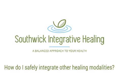 How do I safely integrate other healing modalities